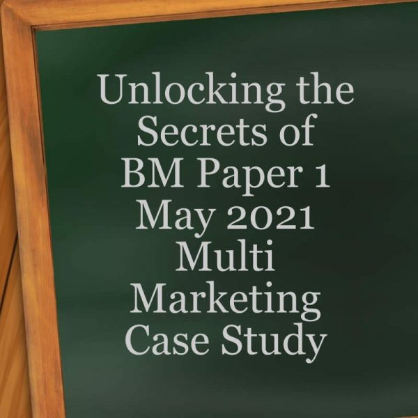 Unlocking the Secrets of Business Management Paper 1 May 2021Multi Marketing Case Study